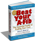 Beat Your A-Fib: The Essential Guide to Finding Your Cure by Dr. Steve Ryan